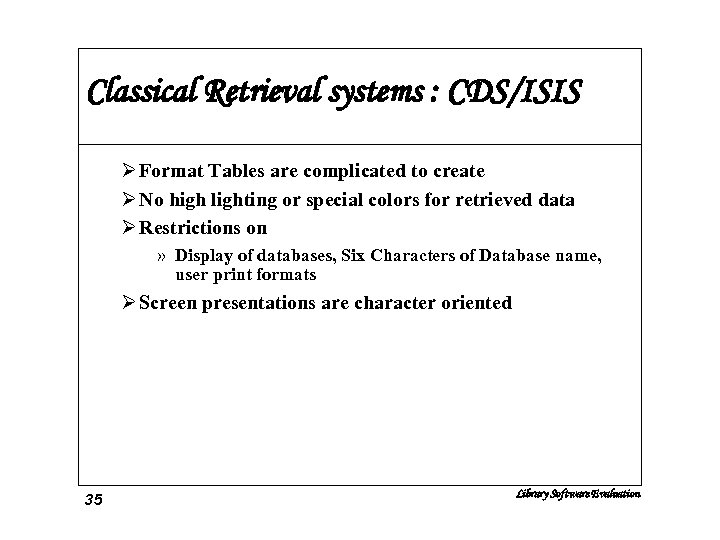 Classical Retrieval systems : CDS/ISIS Ø Format Tables are complicated to create Ø No