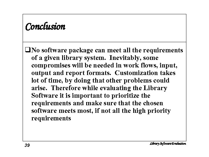 Conclusion q. No software package can meet all the requirements of a given library