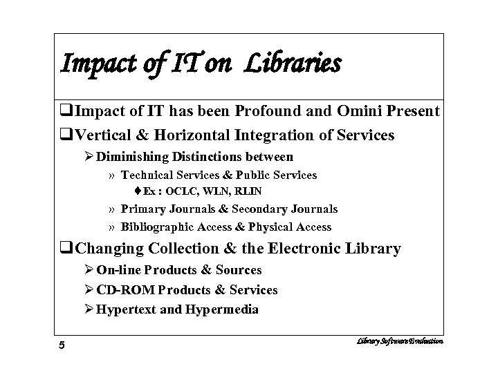 Impact of IT on Libraries q. Impact of IT has been Profound and Omini