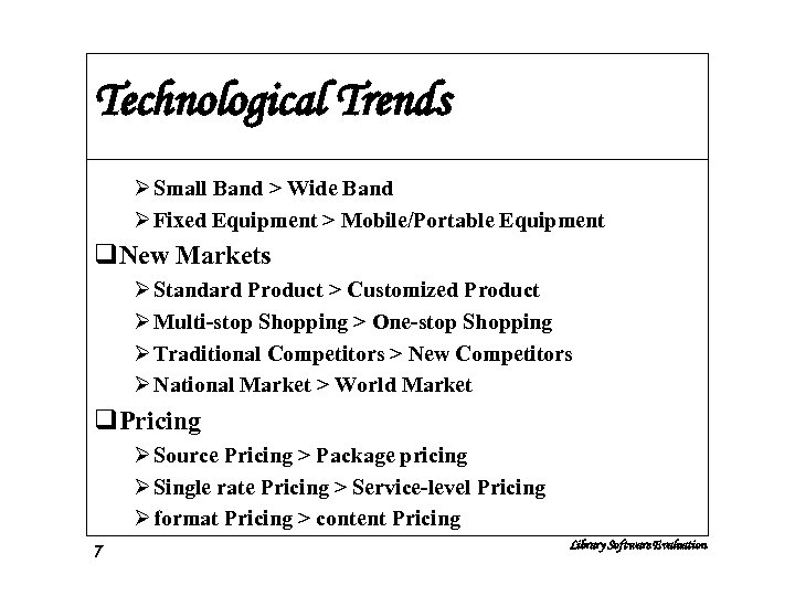 Technological Trends Ø Small Band > Wide Band Ø Fixed Equipment > Mobile/Portable Equipment