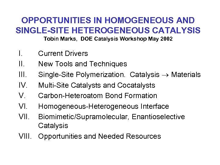 OPPORTUNITIES IN HOMOGENEOUS AND SINGLE-SITE HETEROGENEOUS CATALYSIS Tobin Marks, DOE Catalysis Workshop May 2002