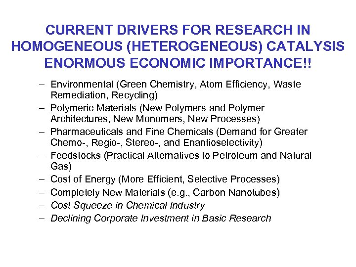 CURRENT DRIVERS FOR RESEARCH IN HOMOGENEOUS (HETEROGENEOUS) CATALYSIS ENORMOUS ECONOMIC IMPORTANCE!! – Environmental (Green