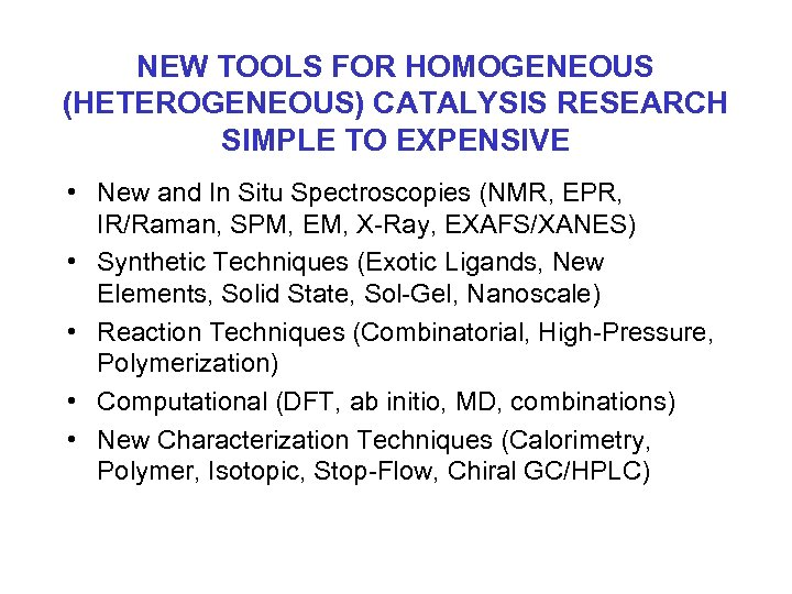 NEW TOOLS FOR HOMOGENEOUS (HETEROGENEOUS) CATALYSIS RESEARCH SIMPLE TO EXPENSIVE • New and In