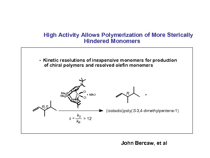 High Activity Allows Polymerization of More Sterically Hindered Monomers • Kinetic resolutions of inexpensive