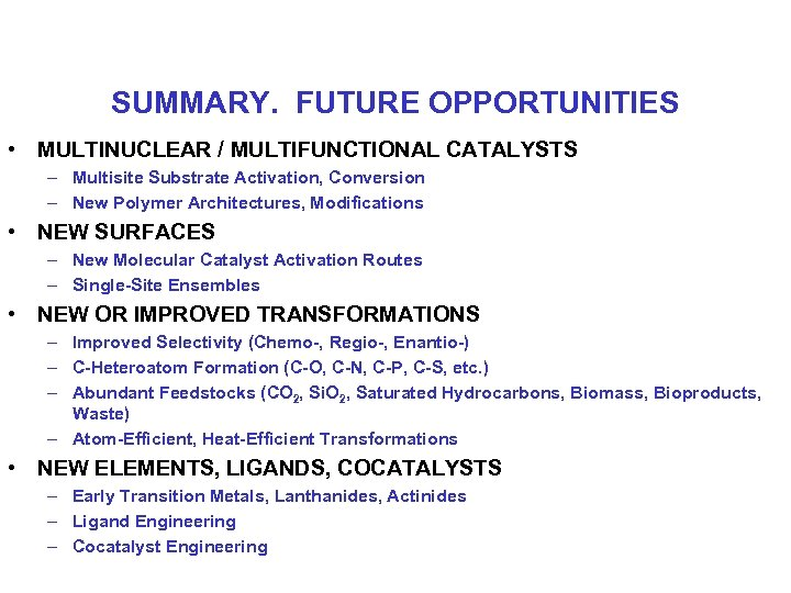 SUMMARY. FUTURE OPPORTUNITIES • MULTINUCLEAR / MULTIFUNCTIONAL CATALYSTS – Multisite Substrate Activation, Conversion –
