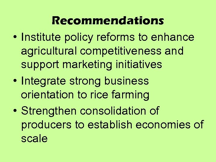 Recommendations • Institute policy reforms to enhance agricultural competitiveness and support marketing initiatives •