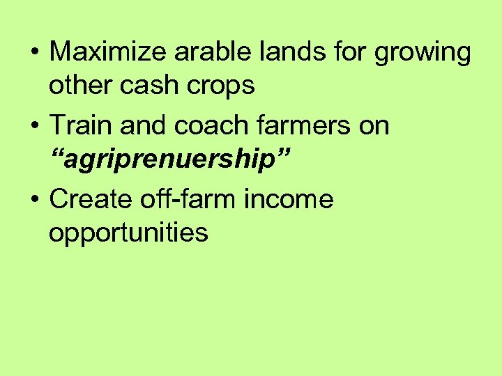 • Maximize arable lands for growing other cash crops • Train and coach
