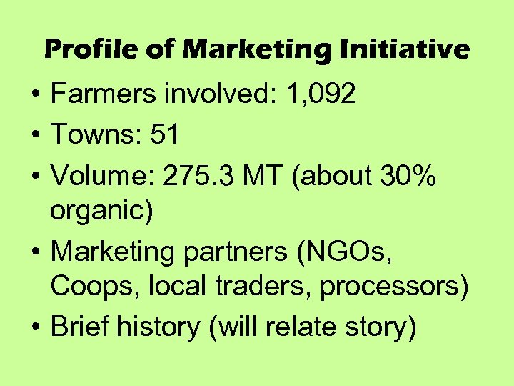 Profile of Marketing Initiative • Farmers involved: 1, 092 • Towns: 51 • Volume: