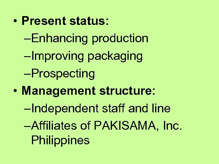 • Present status: –Enhancing production –Improving packaging –Prospecting • Management structure: –Independent staff