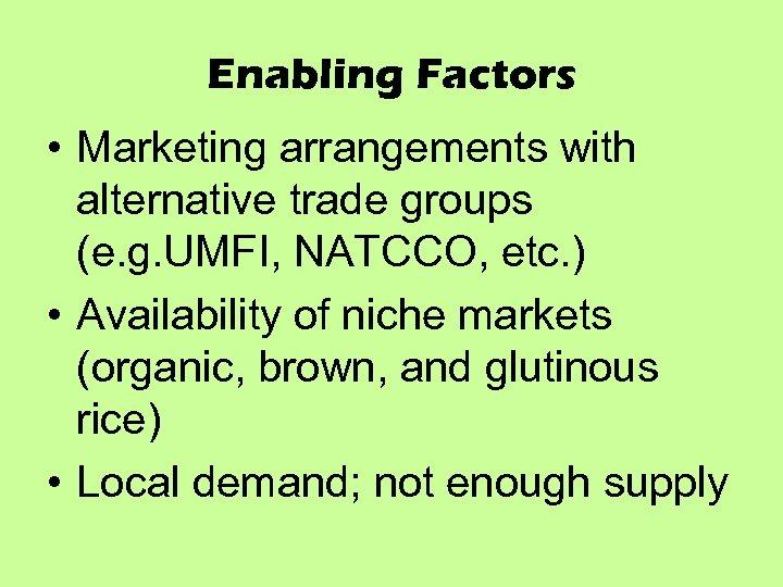 Enabling Factors • Marketing arrangements with alternative trade groups (e. g. UMFI, NATCCO, etc.