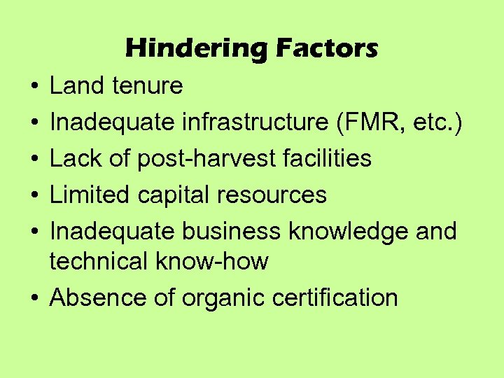 Hindering Factors • • • Land tenure Inadequate infrastructure (FMR, etc. ) Lack of