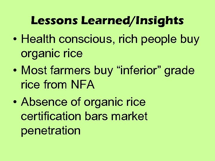 Lessons Learned/Insights • Health conscious, rich people buy organic rice • Most farmers buy