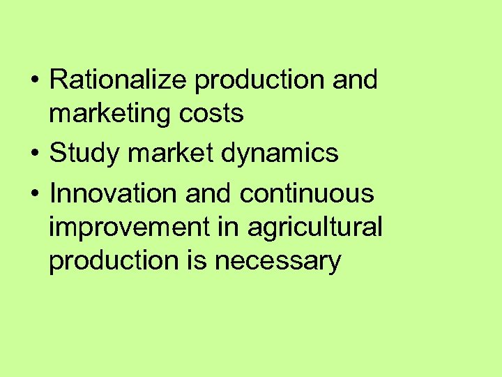 • Rationalize production and marketing costs • Study market dynamics • Innovation and