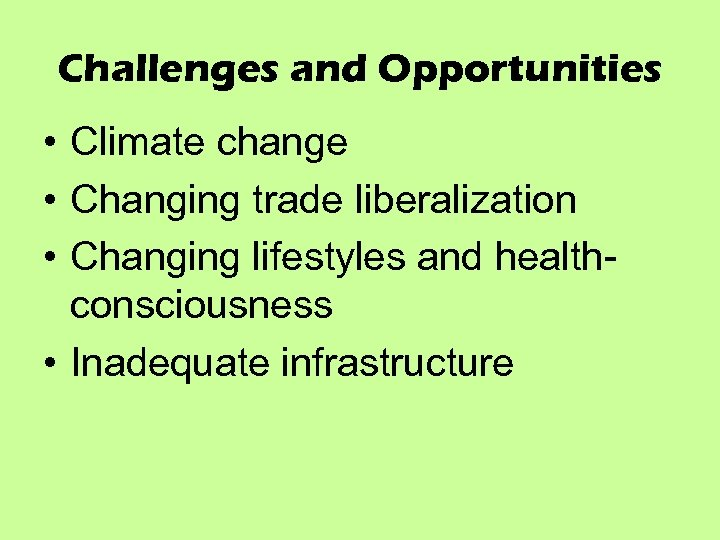 Challenges and Opportunities • Climate change • Changing trade liberalization • Changing lifestyles and