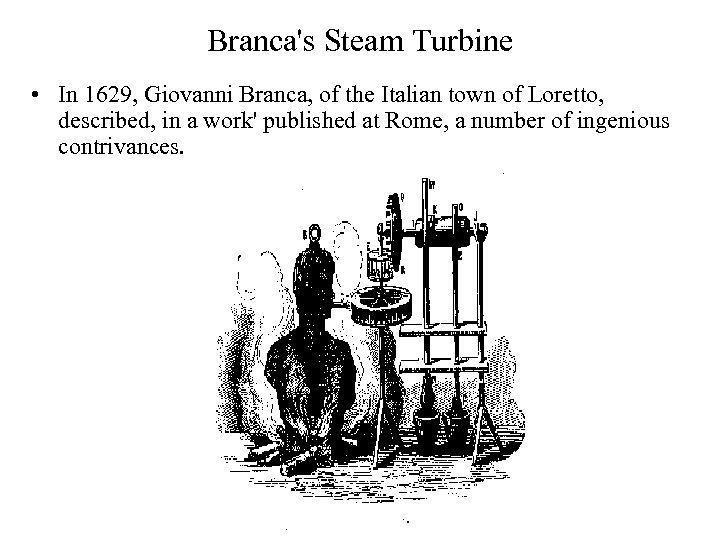 Branca's Steam Turbine • In 1629, Giovanni Branca, of the Italian town of Loretto,