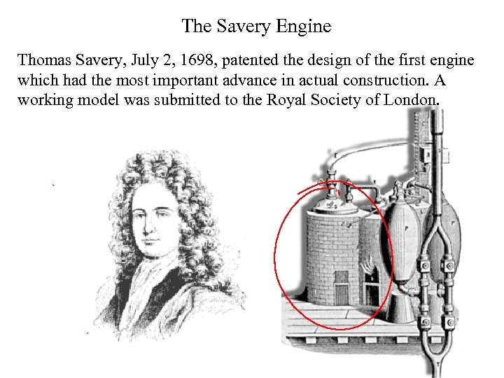 The Savery Engine Thomas Savery, July 2, 1698, patented the design of the first
