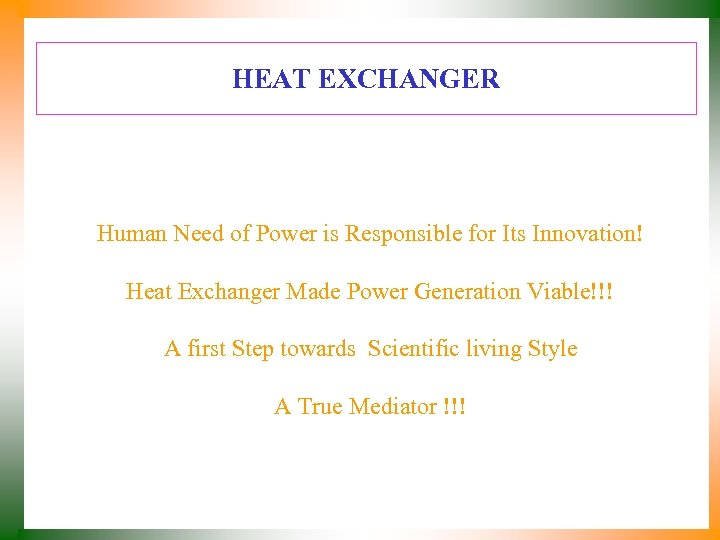 HEAT EXCHANGER Human Need of Power is Responsible for Its Innovation! Heat Exchanger Made
