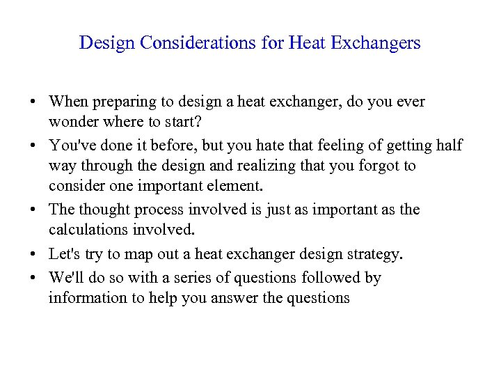 Design Considerations for Heat Exchangers • When preparing to design a heat exchanger, do