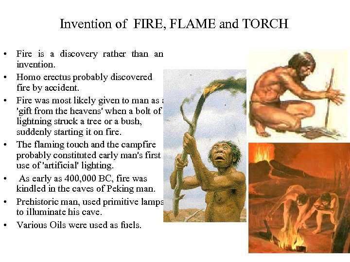 Invention of FIRE, FLAME and TORCH • Fire is a discovery rather than an