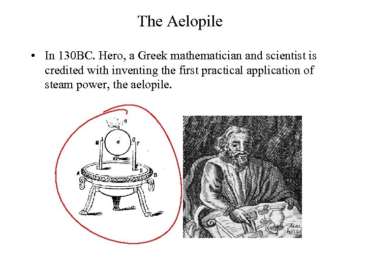 The Aelopile • In 130 BC. Hero, a Greek mathematician and scientist is credited