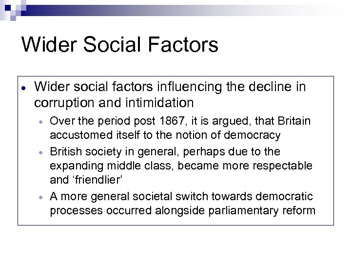 Wider Social Factors Wider social factors influencing the decline in corruption and intimidation Over