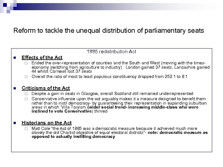 Reform to tackle the unequal distribution of parliamentary seats 1885 redistribution Act n Effects