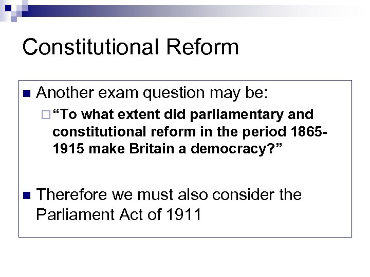 """Constitutional Reform n Another exam question may be: ¨ """"To what extent did parliamentary"""