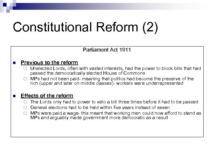 Constitutional Reform (2) Parliament Act 1911 n Previous to the reform Unelected Lords, often