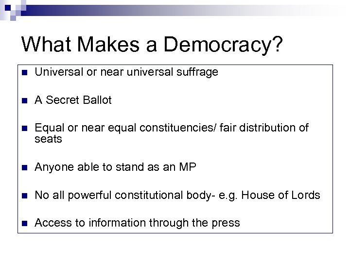 What Makes a Democracy? n Universal or near universal suffrage n A Secret Ballot