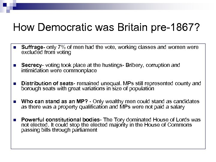 How Democratic was Britain pre-1867? n Suffrage- only 7% of men had the vote,