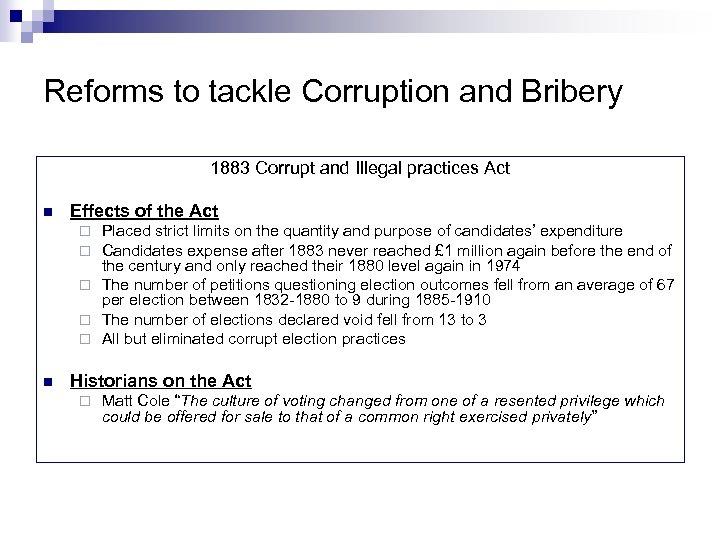 Reforms to tackle Corruption and Bribery 1883 Corrupt and Illegal practices Act n Effects