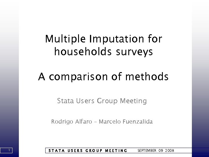 Multiple Imputation for households surveys A comparison of methods Stata Users Group Meeting Rodrigo
