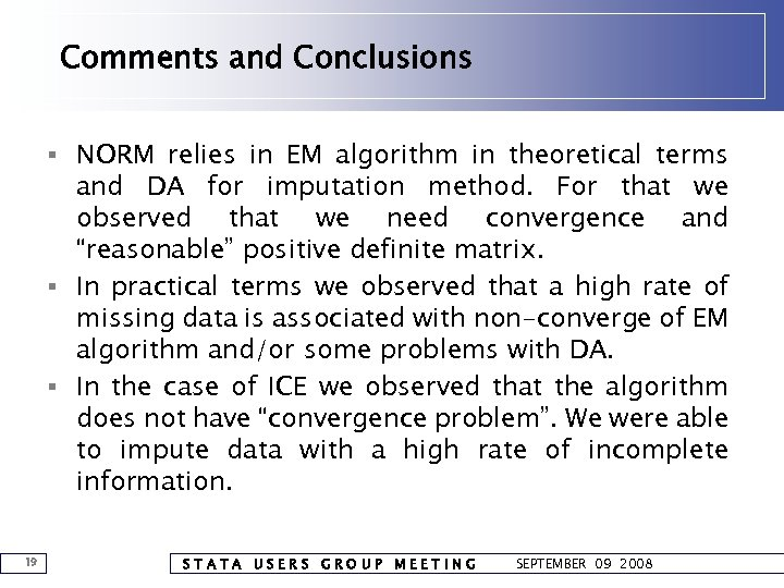 Comments and Conclusions § NORM relies in EM algorithm in theoretical terms and DA