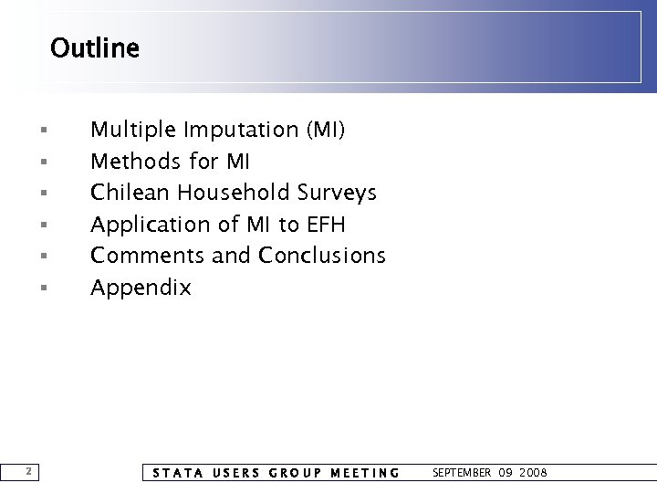 Outline § § § 2 Multiple Imputation (MI) Methods for MI Chilean Household Surveys