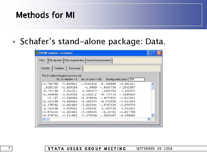 Methods for MI § Schafer's stand-alone package: Data. 7 STATA USERS GROUP MEETING SEPTEMBER