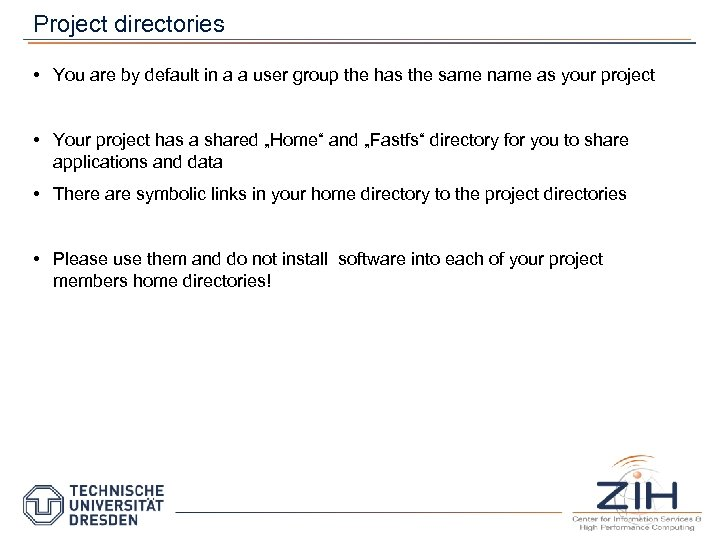 Project directories • You are by default in a a user group the has