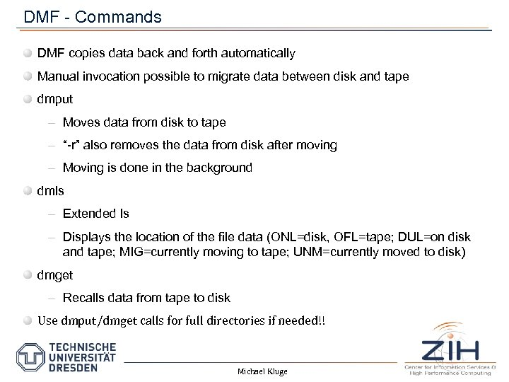 DMF - Commands DMF copies data back and forth automatically Manual invocation possible to