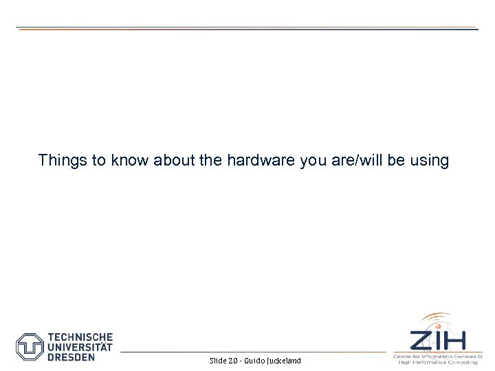 Things to know about the hardware you are/will be using Slide 20 - Guido