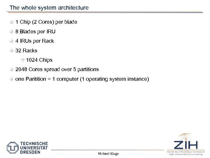 The whole system architecture 1 Chip (2 Cores) per blade 8 Blades per IRU