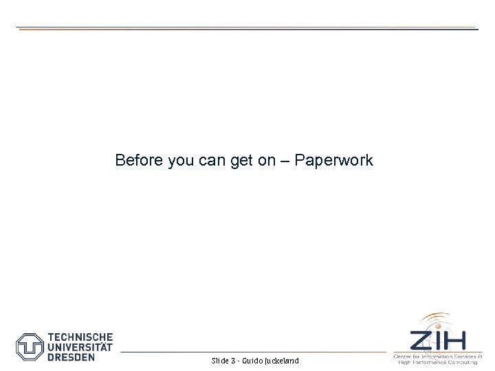 Before you can get on – Paperwork Slide 3 - Guido Juckeland