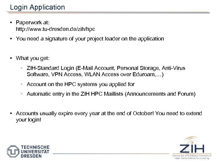 Login Application • Paperwork at: http: //www. tu-dresden. de/zih/hpc • You need a signature