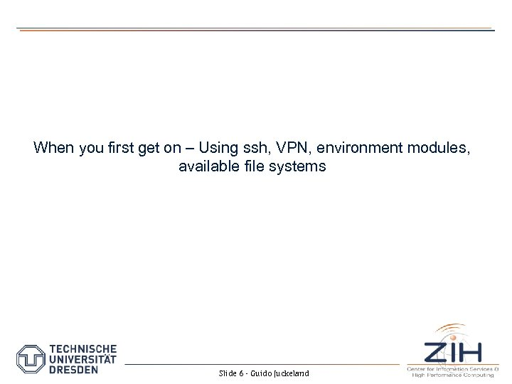 When you first get on – Using ssh, VPN, environment modules, available file systems