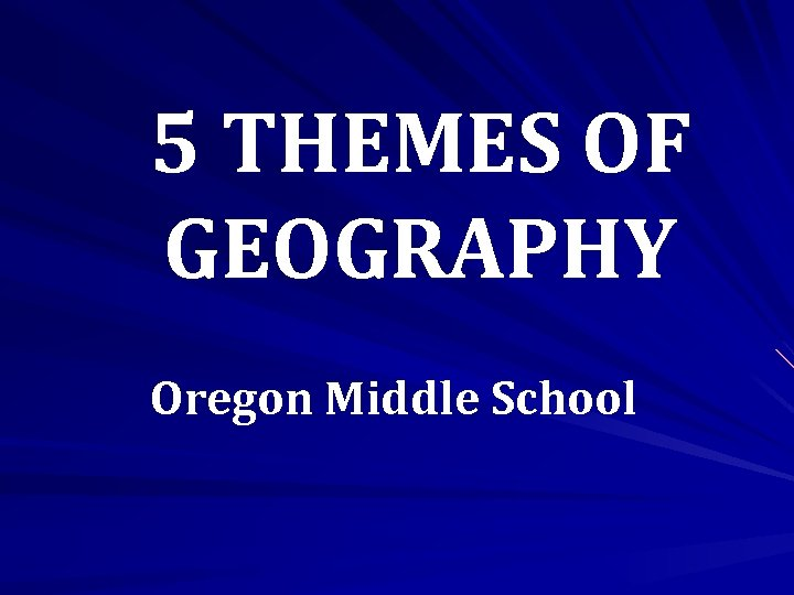 5 THEMES OF GEOGRAPHY Oregon Middle School