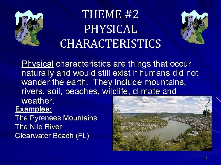 THEME #2 PHYSICAL CHARACTERISTICS Physical characteristics are things that occur naturally and would still