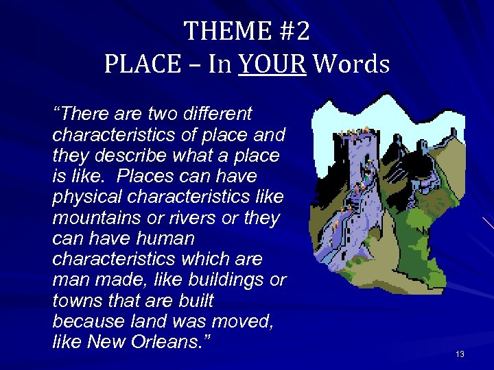 "THEME #2 PLACE – In YOUR Words ""There are two different characteristics of place"