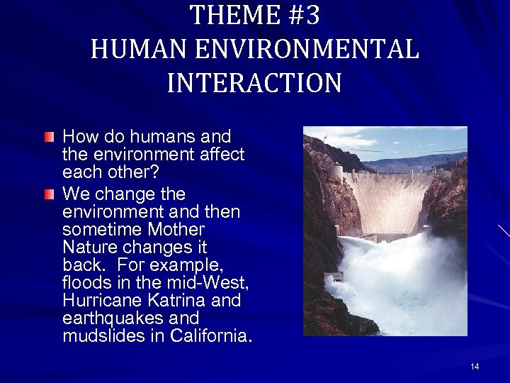 THEME #3 HUMAN ENVIRONMENTAL INTERACTION How do humans and the environment affect each other?