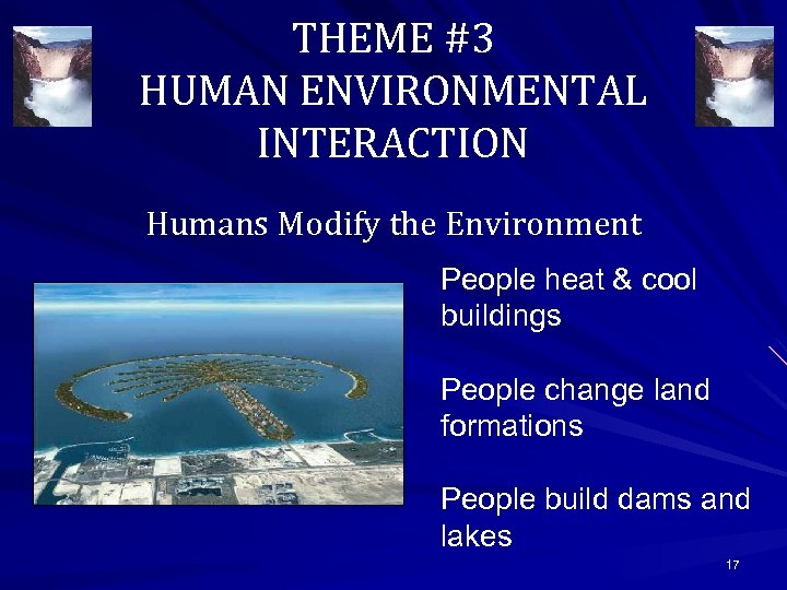 THEME #3 HUMAN ENVIRONMENTAL INTERACTION Humans Modify the Environment People heat & cool buildings