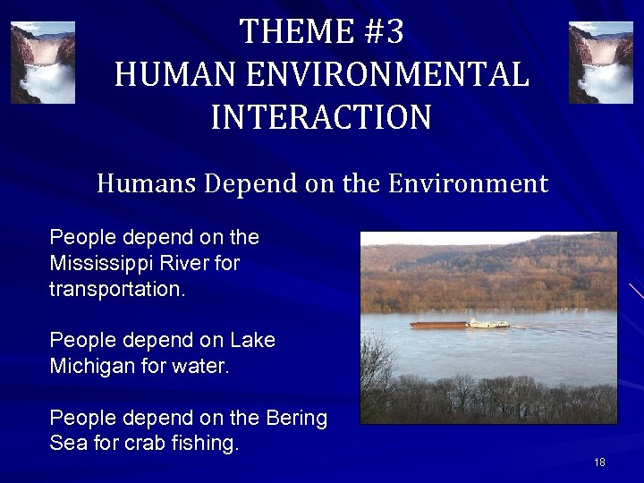 THEME #3 HUMAN ENVIRONMENTAL INTERACTION Humans Depend on the Environment People depend on the