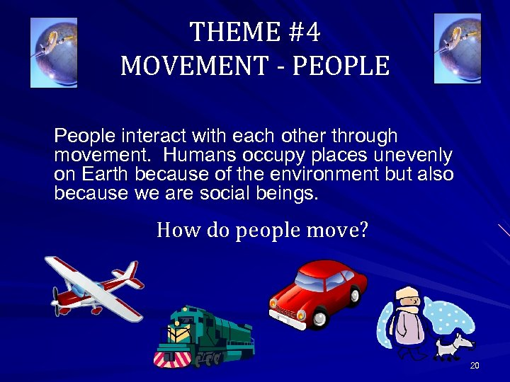 THEME #4 MOVEMENT - PEOPLE People interact with each other through movement. Humans occupy