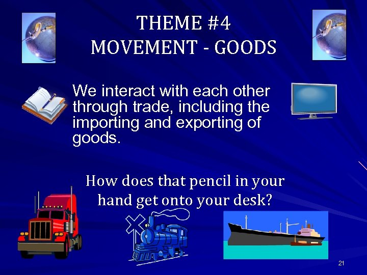 THEME #4 MOVEMENT - GOODS We interact with each other through trade, including the